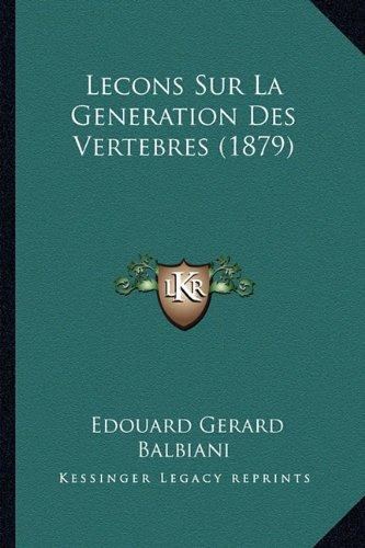 Lecons Sur La Generation Des Vertebres (1879)