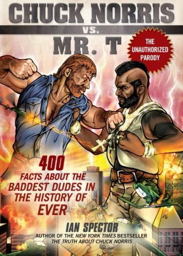 Chuck Norris Vs. Mr. T: 400 Facts About the Baddest Dudes in the History of Ever PDF