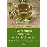 """Ganzheitlich entgiften und entschlacken: Die 8-Kr�uterkur f�r ein gesundes Lebenvon """"Bettina Lindner"""""""