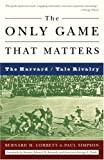 The Only Game That Matters: The Harvard/Yale Rivalry (1400050693) by Corbett, Bernard M.