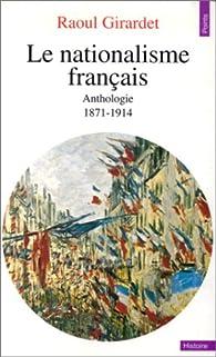 Le Nationalisme fran�ais : 1871-1914 par Raoul Girardet