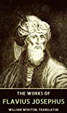 The Complete Works of Flavius Josephus: War of the Jews, Antiquities of the Jews, The Life of Flavius Josephus - Autobiography, Josephus's Discourse to the Greeks concerning Hades...