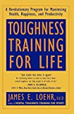 Toughness Training for Life: A Revolutionary Program for Maximizing Health, Happiness and Productivity (0452272432) by Loehr, James E.