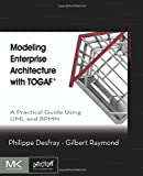 Modeling Enterprise Architecture with TOGAF: A Practical Guide Using UML and BPMN