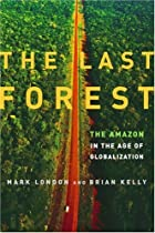 Last Forest: The Amazon in the Age of Globalization