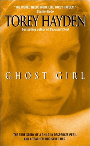 Ghost Girl: The True Story of a Child in Peril and the Teacher Who Saved Her, Torey Hayden