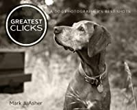 (FREE on 9/14) Greatest Clicks: A Dog Photographer's Best Shots by Mark J. Asher - http://eBooksHabit.com