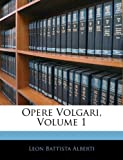 Opere Volgari, Volume 1 (Italian Edition) (1142809374) by Alberti, Leon Battista