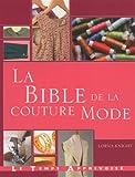 echange, troc Lorna Knight - La bible de la couture mode : Guide complet pour confectionner et accessoiriser vos tenues