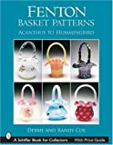 Fenton Basket Patterns: Acanthus to Hummingbird (Schiffer Book for Collectors)