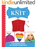 How To Knit: A Complete Guide for Absolute Beginners (English Edition)
