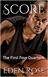 Score: The First Four Quarters (The Ultimate Betrayal Book 1)