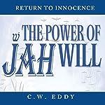 The Power of Jah Will: Return to Innocence | C W Eddy