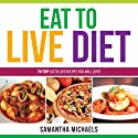 Eat to Live Diet Reloaded: 70 Top Eat to Live Recipes You Will Love! Audiobook by Samantha Michaels Narrated by Caroline Miller