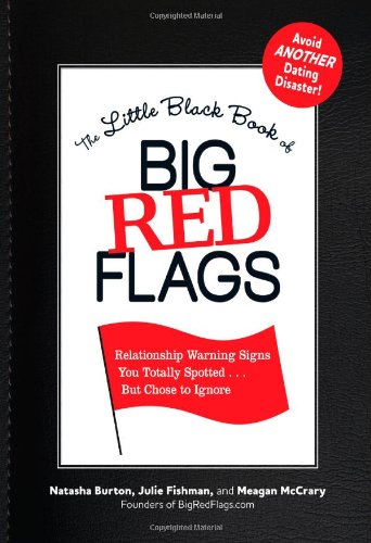 The Little Black Book of Big Red Flags: The 200  Warning Signs You Should Never Ignore - But Usually Do