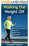 Walking The Weight Off: An easy step by step guide to weight loss, healthy living, and looking great (English Edition)