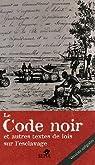 Le Code noir et autres textes de lois sur l'esclavage par France