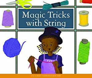 Magic Tricks with String (Make Your Own Fun)