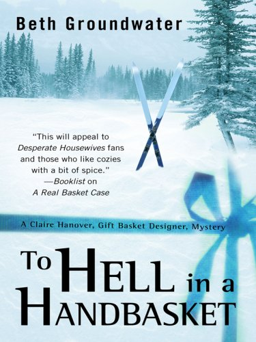 To Hell in a Handbasket: A Claire Hanover, Gift Basket Designer, Mystery (Five Star Mystery Series)