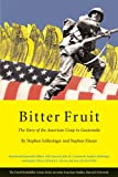 Bitter Fruit: The Story of the American Coup in Guatemala, Revised and Expanded (David Rockefeller Center Series on Latin American Studies, H)