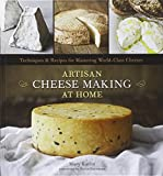 img - for Artisan Cheese Making at Home: Techniques & Recipes for Mastering World-Class Cheeses book / textbook / text book
