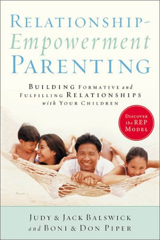 Relationship-Empowerment Parenting: Building Formative and Fulfilling Relationships with Your Children