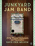 Junkyard Jam Band: Easy-to-Make Musical Instruments and Noisemakers