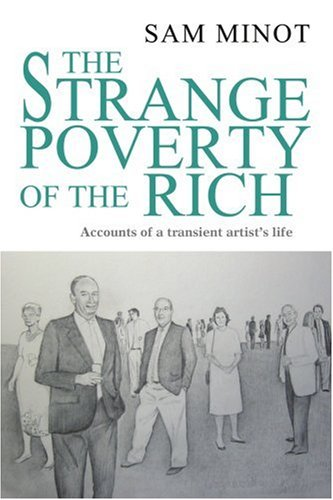 The Strange Poverty Of The Rich: Accounts Of A Transient Artist's Life