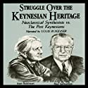 Struggle Over the Keynesian Heritage: Neoclassical Synthesists vs. the Post Keynesians Audiobook by Paul Davidson Narrated by Louis Rukeyser