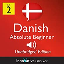 Learn Danish - Level 2: Absolute Beginner Danish, Volume 1: Lessons 1-25 Speech by  Innovative Language Learning LLC Narrated by  DanishClass101.com
