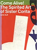 Come Alive!: The Spirited Art of Sister Corita