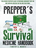 Preppers Survival Medicine Handbook: The Ultimate Preppers Guide to Preparing Emergency First Aid and Survival Medicine for you and your Family