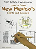 img - for How to Draw New Mexico's Sights and Symbols (Kid's Guide to Drawing America) book / textbook / text book