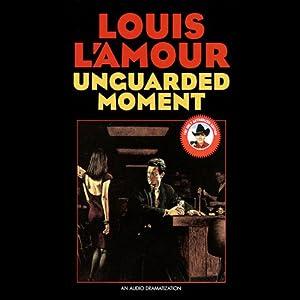 Unguarded Moment | [Louis L'Amour]
