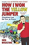 Ned Boulting How I Won the Yellow Jumper: Dispatches from the Tour de France by Boulting, Ned Reprint edition (2012)