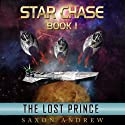Star Chase - The Lost Prince: Star Chase, Book One Audiobook by Saxon Andrew Narrated by Joe Bronzi