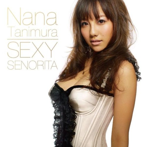 谷村奈南(たにむら なな)Nana Tanimura - SEXY SENORITA/If I'm not the one(DVD付)
