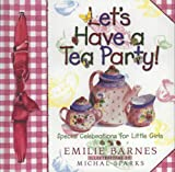 Lets Have a Tea Party!: Special Celebrations for Little Girls