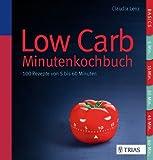 Low Carb - Minutenkochbuch: 100 Rezepte von 5 bis 60 Minuten