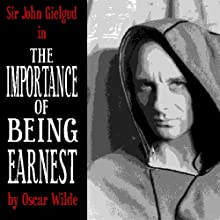 The Importance of Being Earnest (Dramatised)  by Oscar Wilde Narrated by John Gielgud