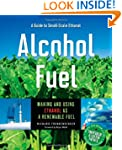Alcohol Fuel: Making and Using Ethano...