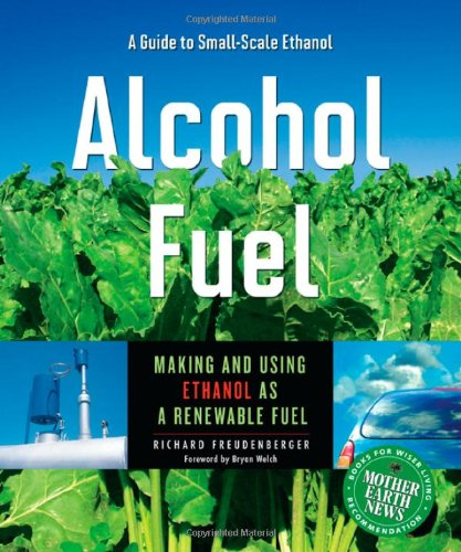 Alcohol Fuel: A Guide to Making and Using Ethanol as a Renewable Fuel (Books for Wiser Living from Mother Earth News)