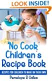 'No Cook' Children's Cookbook: Recipes for Children to Make on Their Own