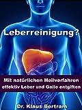 Leberreinigung? Vergessen Sie Medikamente - Mit nat�rlichen Heilverfahren effektiv Leber und Galle entgiften.
