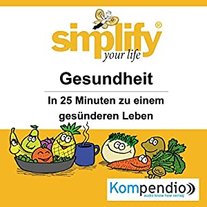 Simplify your life - Gesundheit Hörbuch