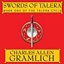 Swords of Talera: The Talera Cycle, Book 1 (       UNABRIDGED) by Charles Allen Gramlich Narrated by Tantor Studios
