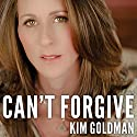 Can't Forgive: My 20-Year Battle with O.J. Simpson (       UNABRIDGED) by Kim Goldman Narrated by Kim Goldman