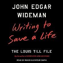 Writing to Save a Life: The Louis Till File   Livre audio Auteur(s) : John Edgar Wideman Narrateur(s) : Roger Guenveur Smith