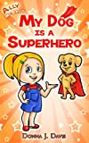 My Dog Is A SuperHero! (Ally McSally Childrens Book Series Ages 5-8)