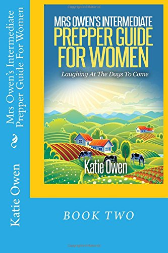 Mrs Owen's Intermediate Prepper Guide For Women: Laughing At The Days To Come